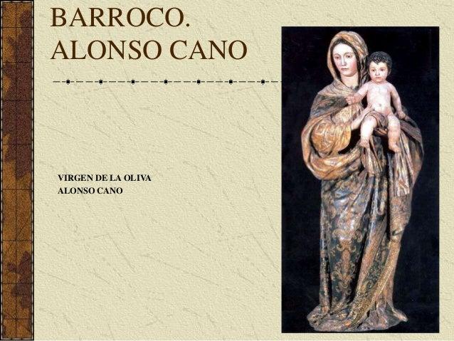 BARROCO. ALONSO CANO VIRGEN DE LA OLIVA ALONSO CANO