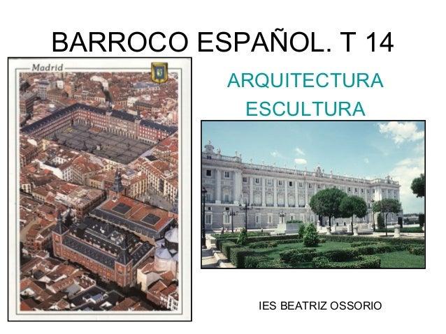 BARROCO ESPAÑOL. T 14ARQUITECTURAESCULTURAIES BEATRIZ OSSORIO