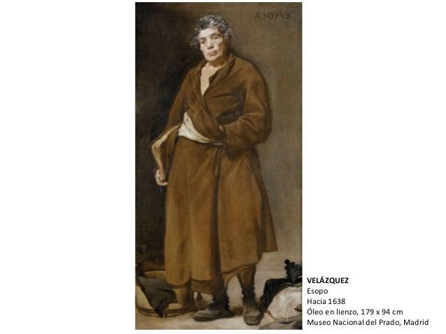 VELÁZQUEZ Esopo Hacia 1638 Óleo en lienzo, 179 x 94 cm Museo Nacional del Prado, Madrid