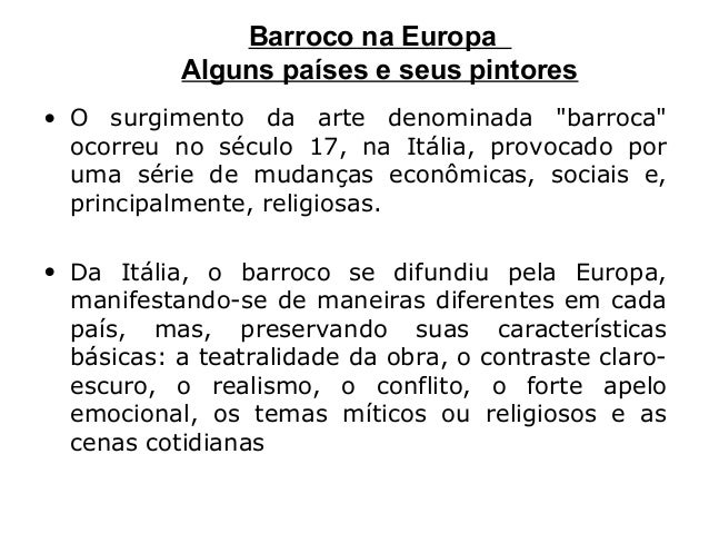 "Barroco na Europa Alguns países e seus pintores • O surgimento da arte denominada ""barroca"" ocorreu no século 17, na Itáli..."