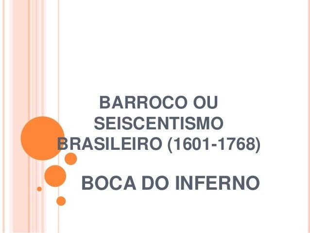 BARROCO OU SEISCENTISMO BRASILEIRO (1601-1768) BOCA DO INFERNO