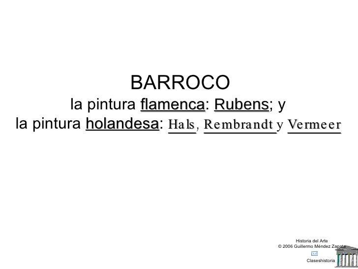 Claseshistoria Historia del Arte © 2006 Guillermo Méndez Zapata BARROCO la pintura  flamenca :  Rubens ; y  la pintura  ho...