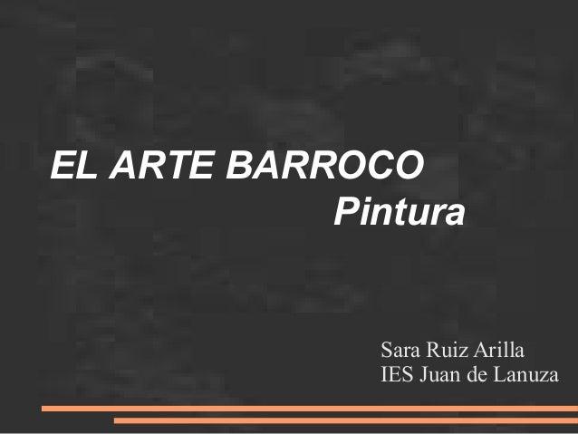 EL ARTE BARROCO Pintura Sara Ruiz Arilla IES Juan de Lanuza