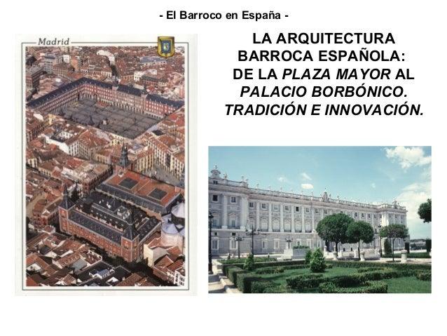 LA ARQUITECTURA BARROCA ESPAÑOLA: DE LA PLAZA MAYOR AL PALACIO BORBÓNICO. TRADICIÓN E INNOVACIÓN. - El Barroco en España -