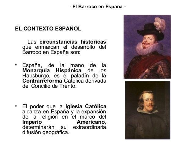 EL CONTEXTO ESPAÑOL Las circunstancias históricas que enmarcan el desarrollo del Barroco en España son: • España, de la ma...