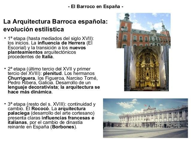 La Arquitectura Barroca española: evolución estilística • 1ª etapa (hasta mediados del siglo XVII): los inicios. La influe...