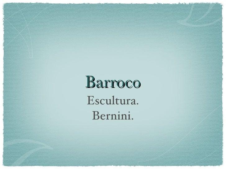 Barroco Escultura.  Bernini.