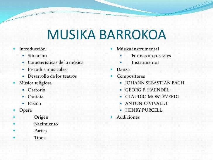 MUSIKA BARROKOA<br />Introducción<br />Situación<br />Características de la música<br />Periodos musicales<br />Desarrollo...