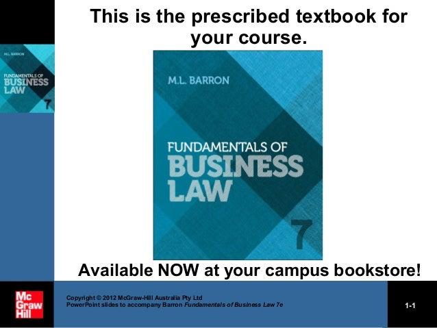 Copyright © 2012 McGraw-Hill Australia Pty Ltd PowerPoint slides to accompany Barron Fundamentals of Business Law 7e 1-1 T...