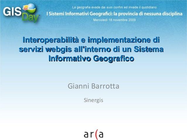 Interoperabilità e implementazione diInteroperabilità e implementazione di servizi webgis all'interno di un Sistemaservizi...