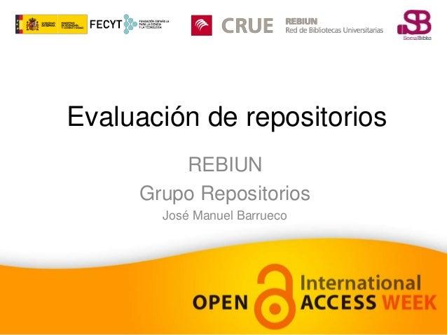 Evaluación de repositorios  REBIUN  Grupo Repositorios  José Manuel Barrueco