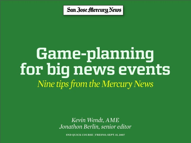 Game-planning for big news events   Nine tips from the Mercury News              Kevin Wendt, AME        Jonathon Berlin, ...