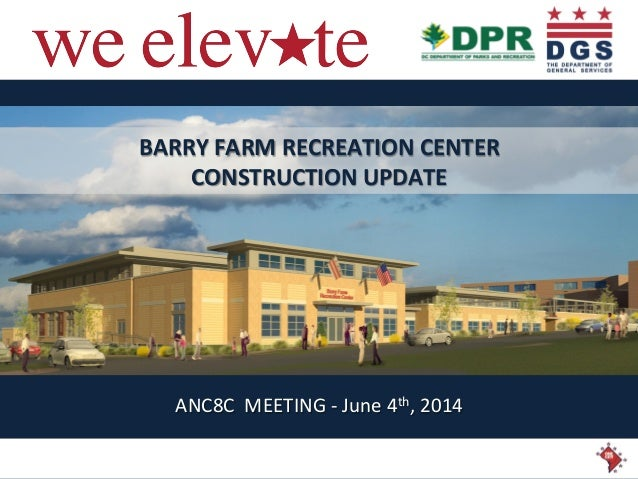 BARRY  FARM  RECREATION  CENTER   CONSTRUCTION  UPDATE   ANC8C    MEETING  -‐  June  4th,  2014 ...