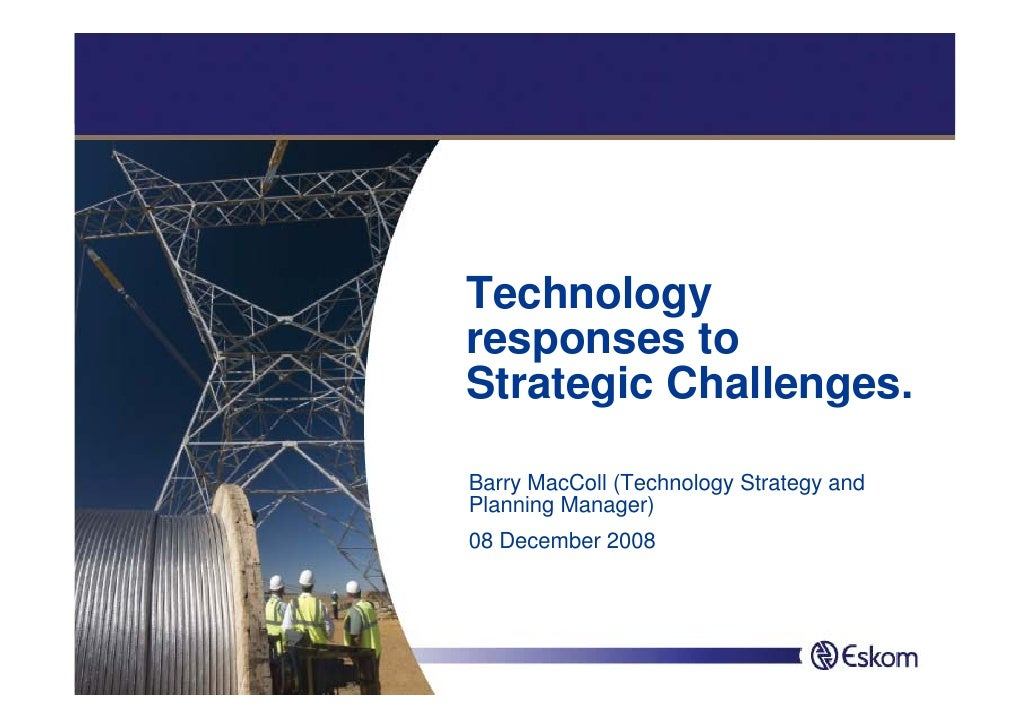 Technology responses to Strategic Challenges.  Barry MacColl (Technology Strategy and Planning Manager) 08 December 2008