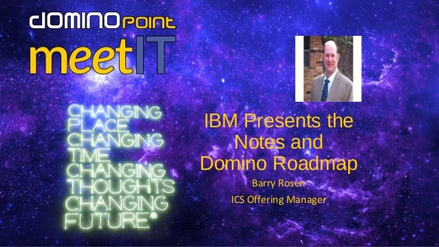 IBM Presents the Notes and Domino Roadmap Barry Rosen ICS Offering Manager