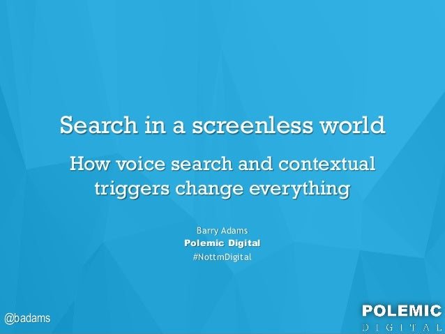 @badams@badams Search in a screenless world How voice search and contextual triggers change everything Barry Adams Polemic...
