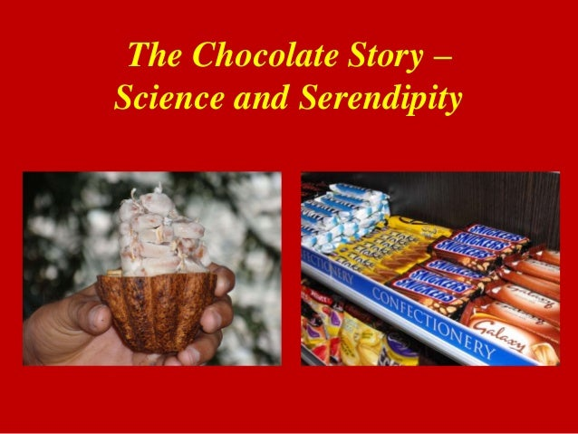The Chocolate Story – Science and Serendipity