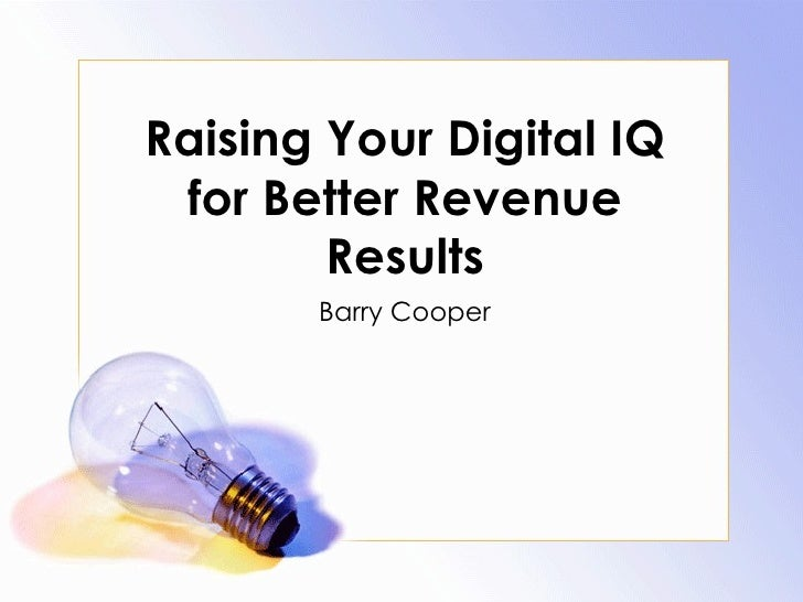 Raising Your Digital IQ for Better Revenue Results Barry Cooper