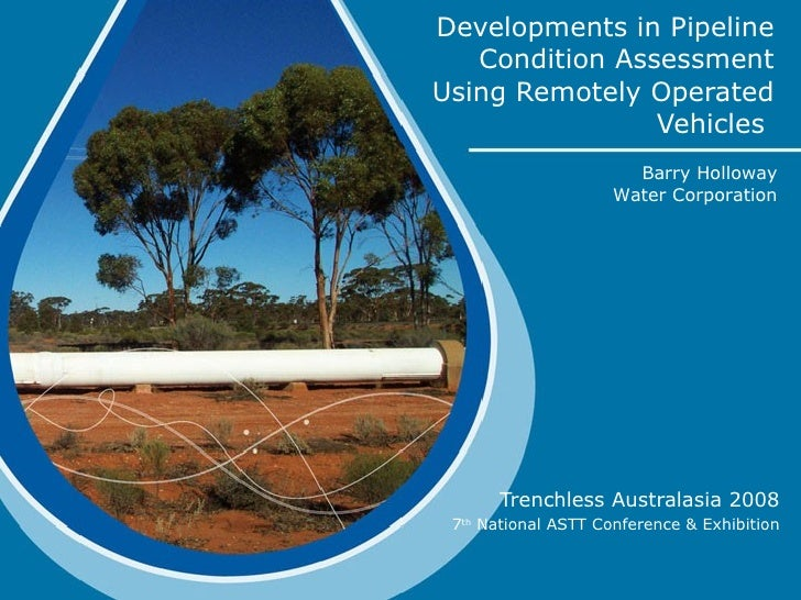 Developments in Pipeline Condition Assessment Using Remotely Operated Vehicles  Trenchless Australasia 2008 7 th  National...