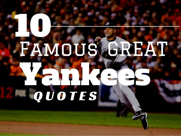 Yankees Famous Q U O T E S GREAT 10