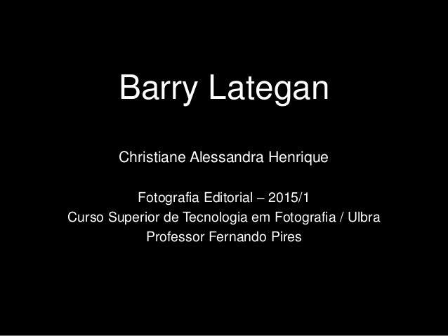 Barry Lategan Fotografia Editorial – 2015/1 Curso Superior de Tecnologia em Fotografia / Ulbra Professor Fernando Pires Ch...