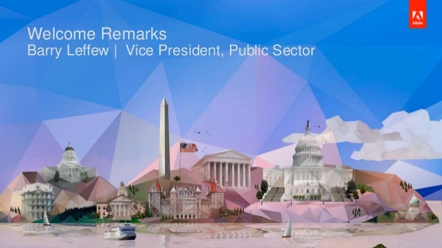 © 2015 Adobe Systems Incorporated. All Rights Reserved. Adobe Confidential. Welcome Remarks Barry Leffew | Vice President,...