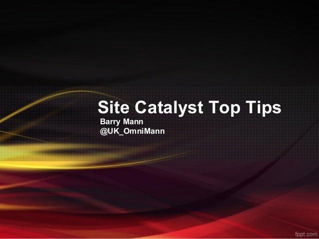 Site Catalyst Top TipsBarry Mann@UK_OmniMann