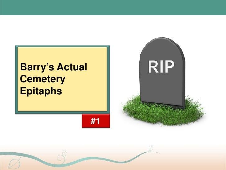 Barry's ActualCemeteryEpitaphs                 #1