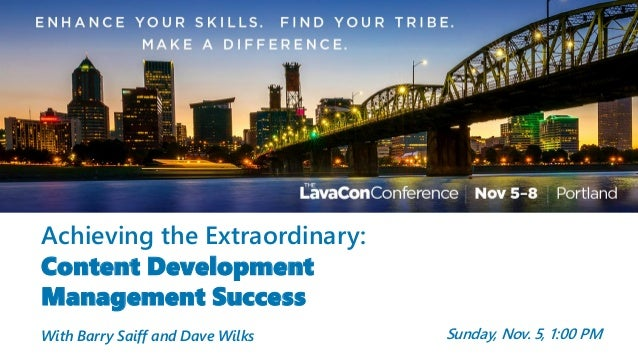 Achieving the Extraordinary: Content Development Management Success With Barry Saiff and Dave Wilks Sunday, Nov. 5, 1:00 PM