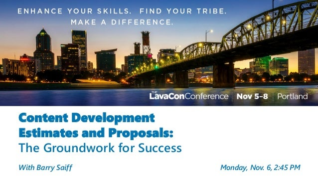 Content Development Estimates and Proposals: The Groundwork for Success With Barry Saiff Monday, Nov. 6, 2:45 PM