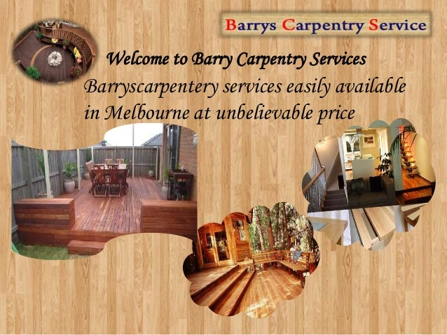 Welcome to Barry Carpentry Services Barryscarpentery services easily available in Melbourne at unbelievable price
