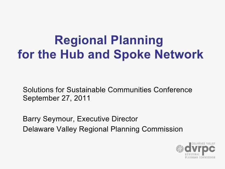 Regional Planning  for the Hub and Spoke Network Solutions for Sustainable Communities Conference September 27, 2011 Barry...