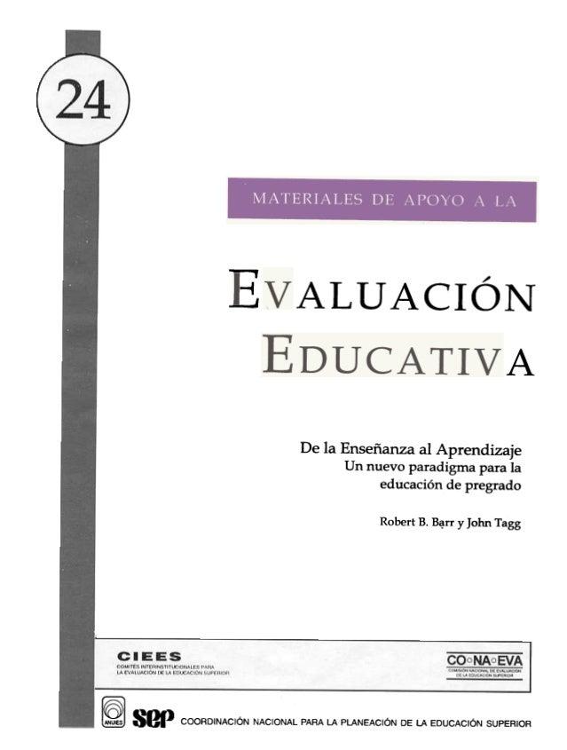 """y -4 J ALU A """""""" CION A De la Enseñanza al Aprendizaje Un nuevo paradigma para la ed ticación de pregrado Robert B. Bí!rr y..."""