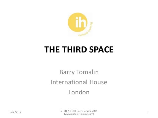 THE THIRD SPACE Barry Tomalin International House London 1/29/2015 1 (c) COPYRIGHT Barry Tomalin 2011 (www.culture-trainin...