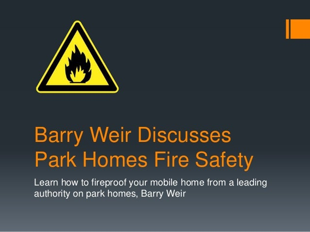Barry Weir Discusses Park Homes Fire Safety Learn how to fireproof your mobile home from a leading authority on park homes...