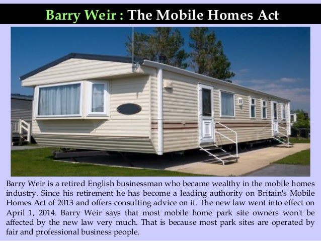 Barry Weir : The Mobile Homes Act Barry Weir is a retired English businessman who became wealthy in the mobile homes indus...