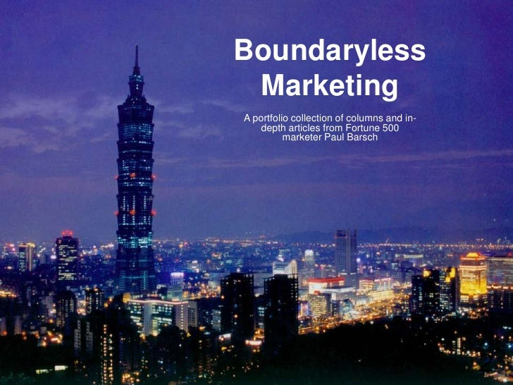 Boundaryless Marketing<br />A portfolio collection of columns and in-depth articles from Fortune 500 marketer Paul Barsch<...