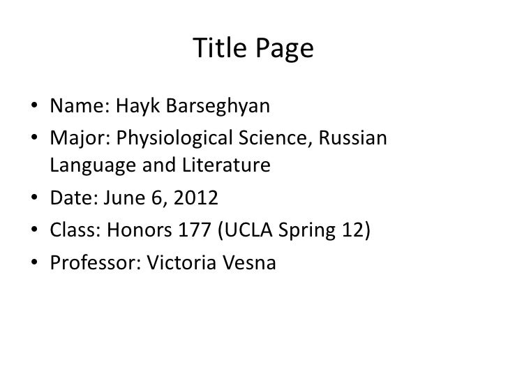 Title Page• Name: Hayk Barseghyan• Major: Physiological Science, Russian  Language and Literature• Date: June 6, 2012• Cla...