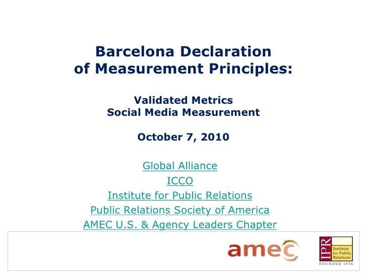 Barcelona Declarationof Measurement Principles:         Validated Metrics     Social Media Measurement           October 7...