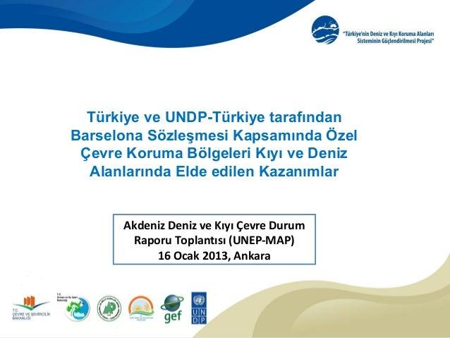 Türkiye ve UNDP-Türkiye tarafındanBarselona Sözleşmesi Kapsamında Özel Çevre Koruma Bölgeleri Kıyı ve Deniz  Alanlarında E...