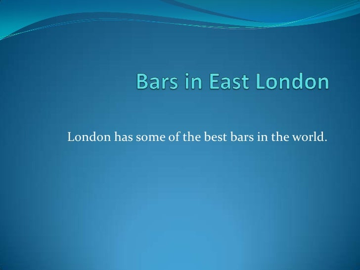 London has some of the best bars in the world.