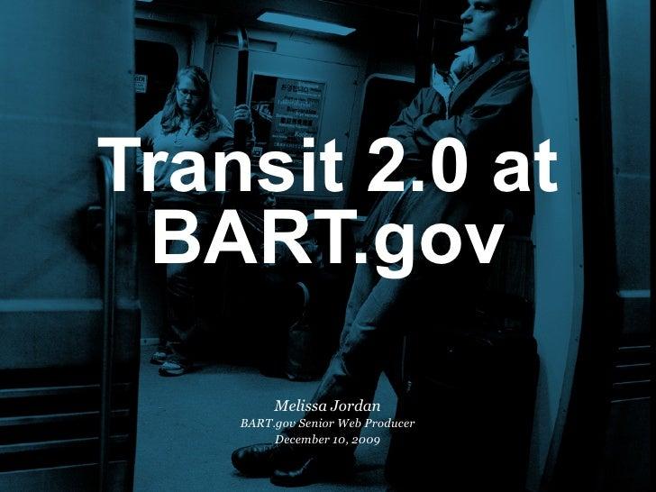 Transit 2.0 at  BART.gov          Melissa Jordan     BART.gov Senior Web Producer          December 10, 2009