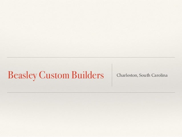 Beasley Custom Builders Charleston, South Carolina