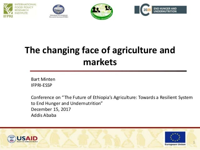 "The changing face of agriculture and markets 1 Bart Minten IFPRI-ESSP Conference on ""The Future of Ethiopia's Agriculture:..."