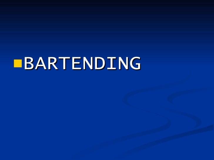 <ul><li>BARTENDING </li></ul>