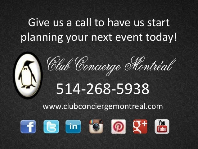 Give us a call to have us start planning your next event today!  514-268-5938 www.clubconciergemontreal.com
