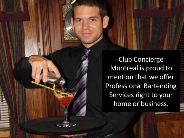 Club Concierge Montreal is proud to mention that we offer Professional Bartending Services right to your home or business.