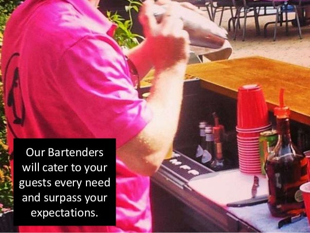 Our Bartenders will cater to your guests every need and surpass your expectations.