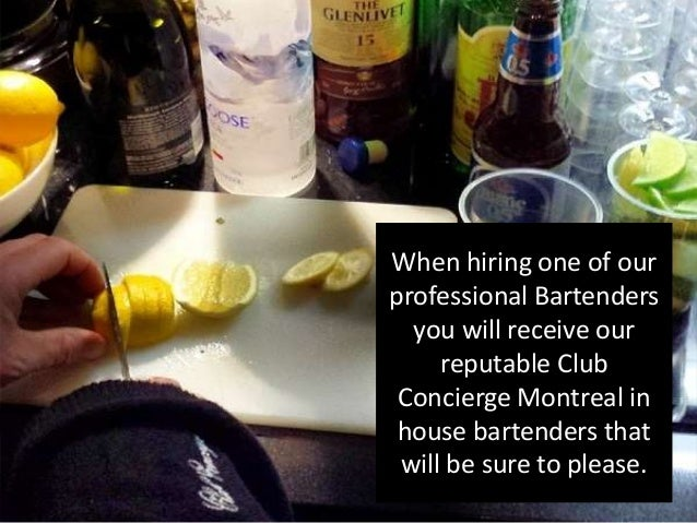 When hiring one of our professional Bartenders you will receive our reputable Club Concierge Montreal in house bartenders ...