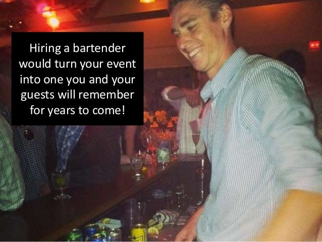 Hiring a bartender would turn your event into one you and your guests will remember for years to come!